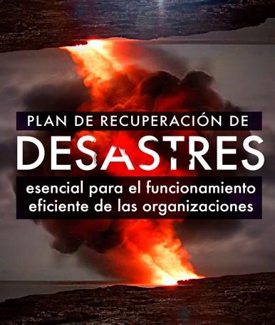 Plan de Recuperación de Desastres: esencial para el funcionamiento eficiente de las organizaciones
