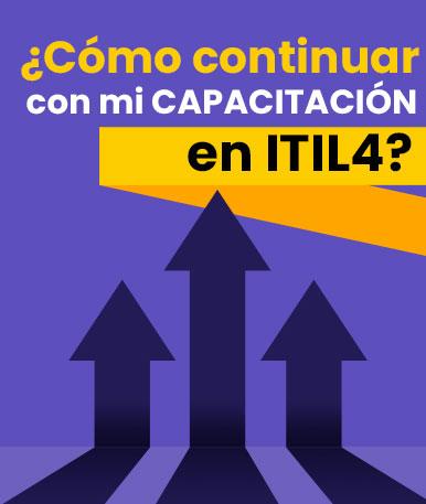¿Cómo continuar con mi capacitación en ITIL4?